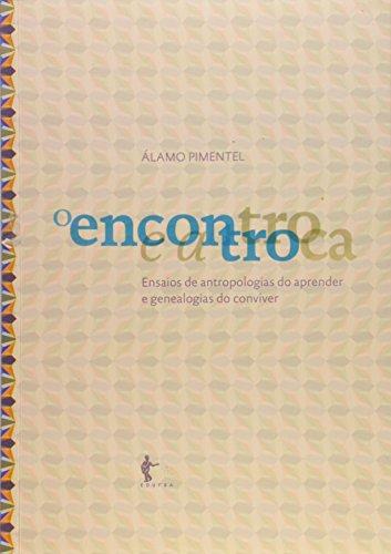 Encontro E A Troca  O - Ensaios De Antropologias, livro de Alamo Pimentel