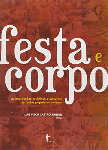 Festa E Corpo: As Expressoes Artiticas E Culturais Nas Festas Populares Baianas, livro de Luis Vitor Castro Junior