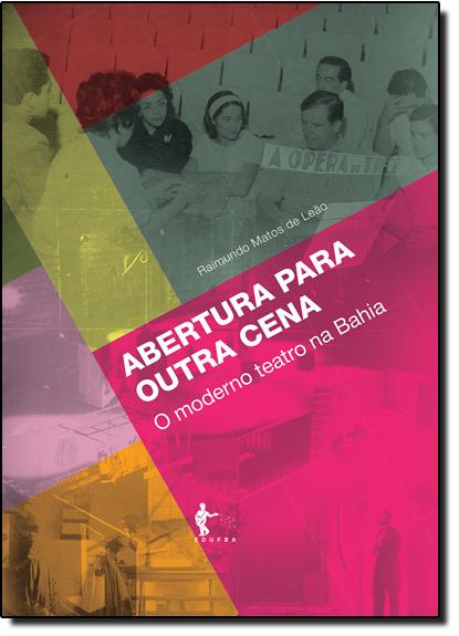 Abertura Para Outra Cena: O Moderno Teatro na Bahia, livro de Raimundo Matos de Leão