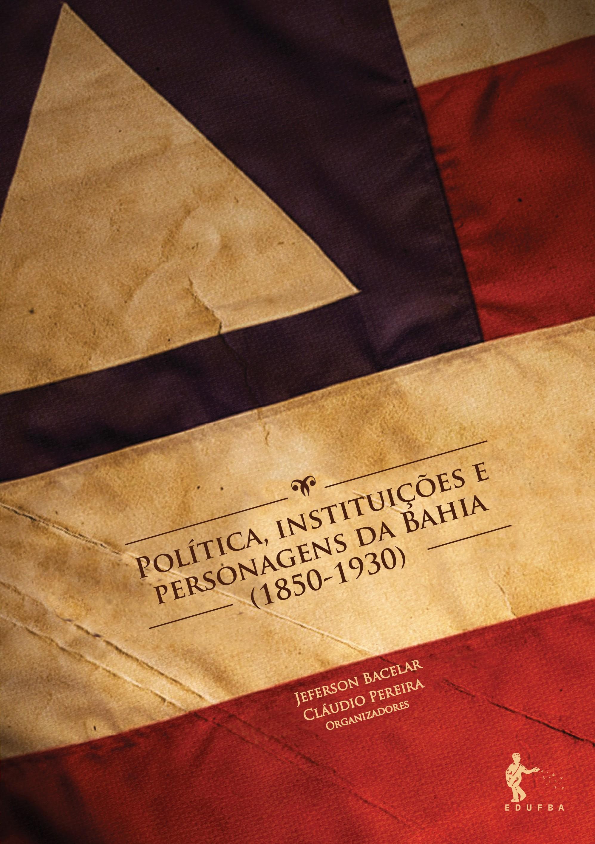 Política, instituições e personagens da Bahia (1850-1930), livro de Jeferson Bacelar e Cláudio Pereira (orgs.)