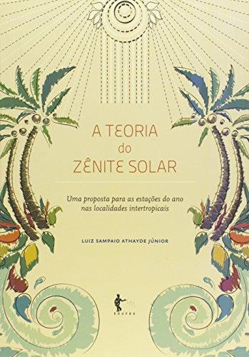 Teoria Do Zênite Solar. Uma Proposta Para As Estações Do Ano Nas Localidades Intertropicais, livro de Luiz Sampaio Athayde Júnior