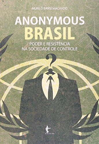 Anonymous Brasil. Poder E Resistência Na Sociedade De Controle, livro de Murilo Bansi Machado