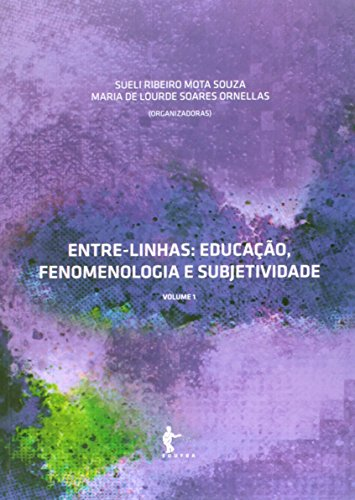 Entre-Linhas. Educação, Fenomenologia E Subjetividade, livro de Sueli Ribeiro Mota Souza