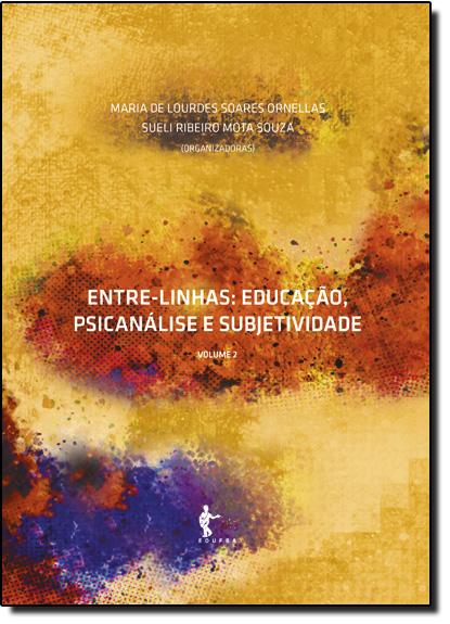 Entre-linhas: Educação, Psicanálise e Subjetividade - Vol.2, livro de Maria de Lourdes Soares Ornellas