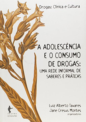 A Adolescência E O Consumo De Drogas. Uma Rede Informal De Saberes E Práticas, livro de Luiz Alberto Tavares