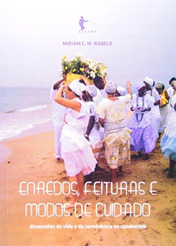 Enredos, Feituras E Modos De Cuidado. Dimensões Da Vida E Da Convivência No Candomblé, livro de Miriam C. M. Rabelo