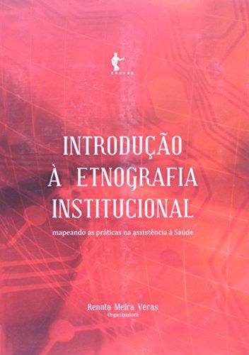 Introdução À Etnografia Institucional. Mapeando As Práticas Na Assitência À Saúde, livro de Renata Meira Véras