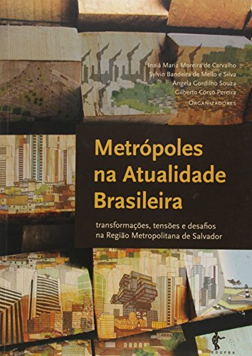 Metropoles Na Atualidade Brasileira: Transformacoes, Tensoes E Desafios Na Regiao Metropolitana De Salvador, livro de Inaia Maria Moreira De Carvalho