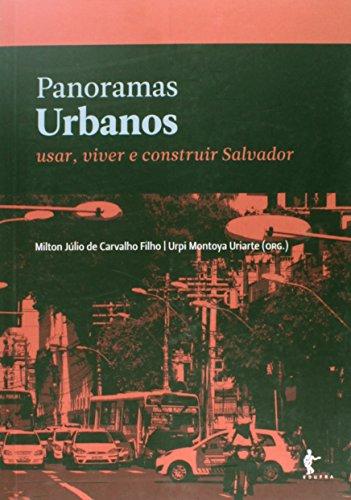Panoramas Urbanos. Usar, Viver e Construir Salvador, livro de Milton Júlio de Carvalho Filho