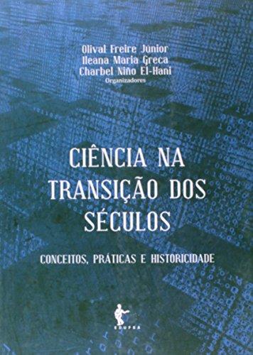 Ciência na Transição dos Séculos. Conceitos, Práticas e Historicidade, livro de Olival Freire Júnior