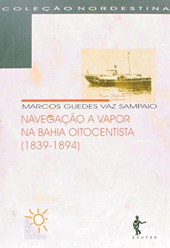 Navegaçao A Vapor Na Bahia Oitocentista, livro de Sampaio Marcos Guedes Vaz