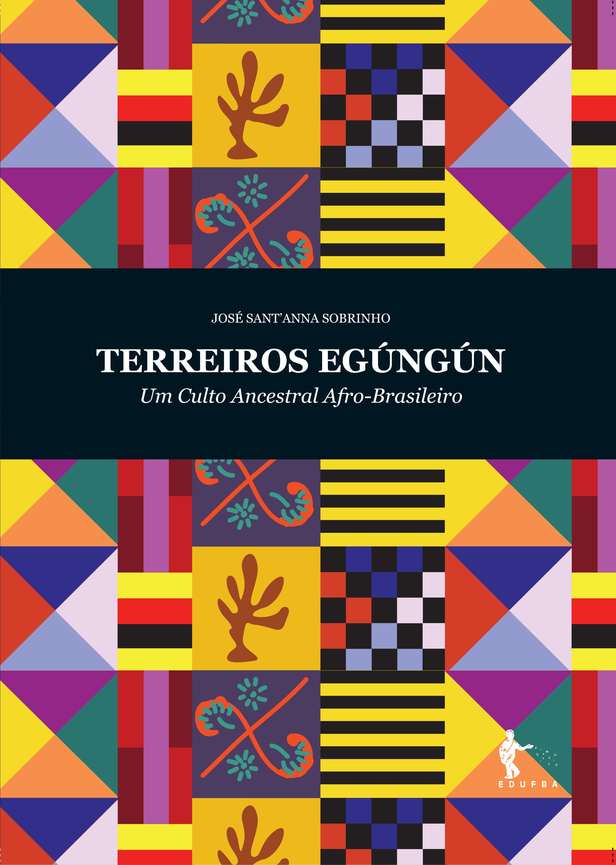 Terreiros Egúngún: um culto ancestral afro-brasileiro, livro de José Sant