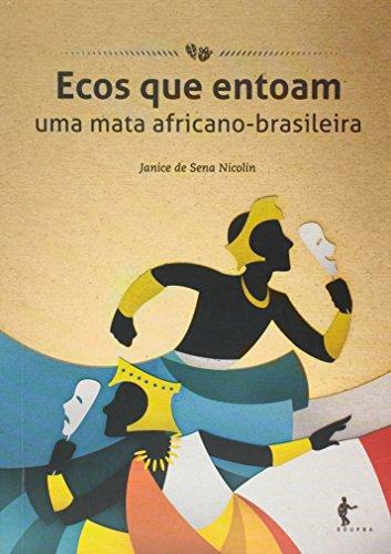 Ecos Que Entoam Uma Mata Africano-Brasileira, livro de Nicolin Janice De Sena