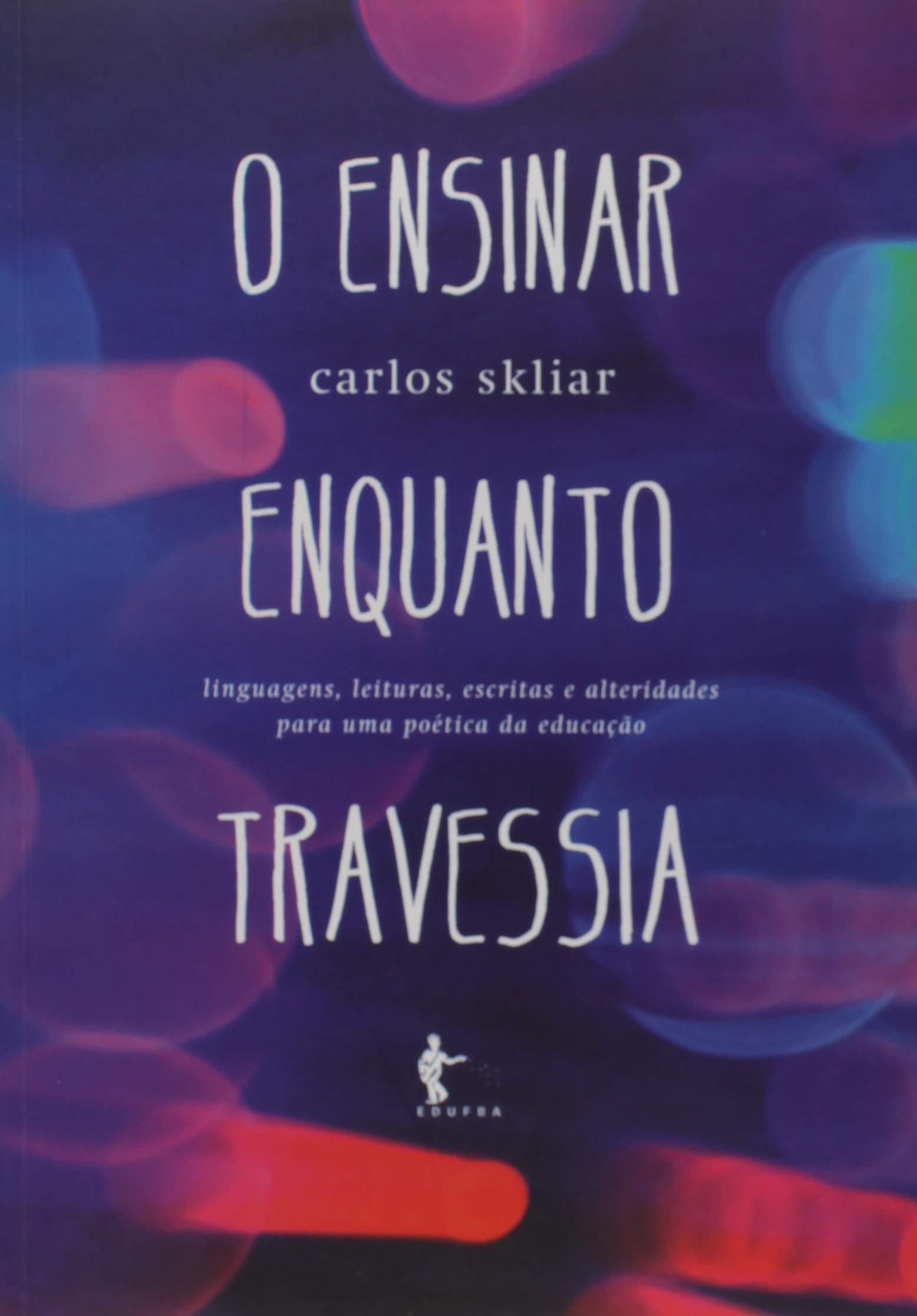 Ensinar Enquanto Travessia, O, livro de Carlos Skliar