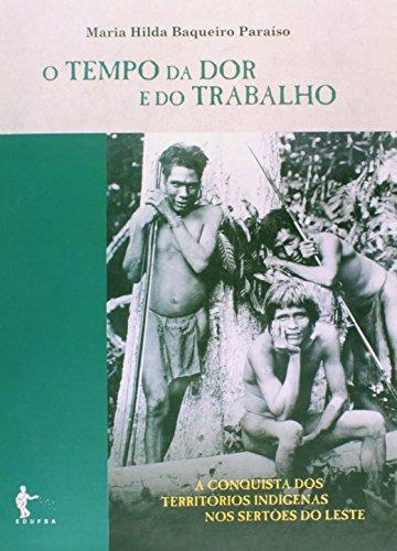 O Tempo da Dor e do Trabalho. A Conquista dos Territórios Indígenas nos Sertões do Leste, livro de Maria Hilda Baqueiro Paraíso