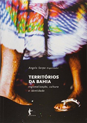 Territorios Da Bahia: Regionalizacao, Cultura E Identidade, livro de Angelo Serpa