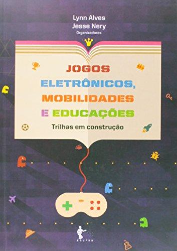 Jogos Eletronicos  Mobilidades E Educaçoes, livro de Alves Lynn^Nery Jesse