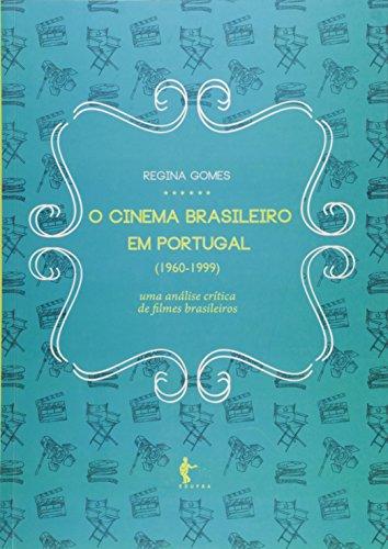 O Cinema Brasileiro em Portugal. 1960 - 1999. Uma Análise Crítica de Filmes Brasileiros na Imprensa Lisboeta, livro de Regina Gomes