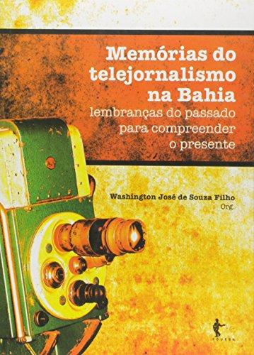 Memórias do Telejornalismo na Bahia. Lembranças do Passado Para Compreender o Presente, livro de Washington José de Souza Filho