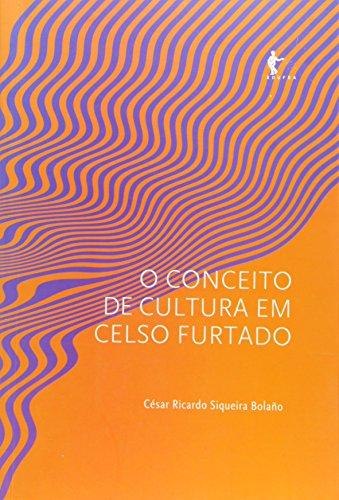 O Conceito de Cultura em Celso Furtado, livro de César Ricardo Siqueira Bolano