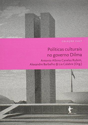 Políticas Culturais no Governo Dilma - Coleção Cult, livro de Albino Rubim