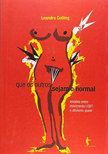 Que os Outros Sejam o Normal. Tensões Entre Movimento LGBT e Ativismo Queer, livro de Leandro Colling