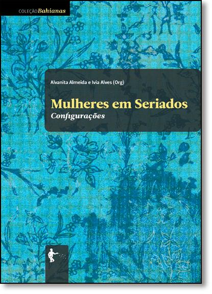 Mulheres em Seriados: Configurações, livro de Alvanita Almeida