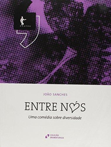 Entre Nós. Uma Comédia Sobre Diversidade - Coleção Dramaturgia, livro de João Sanches