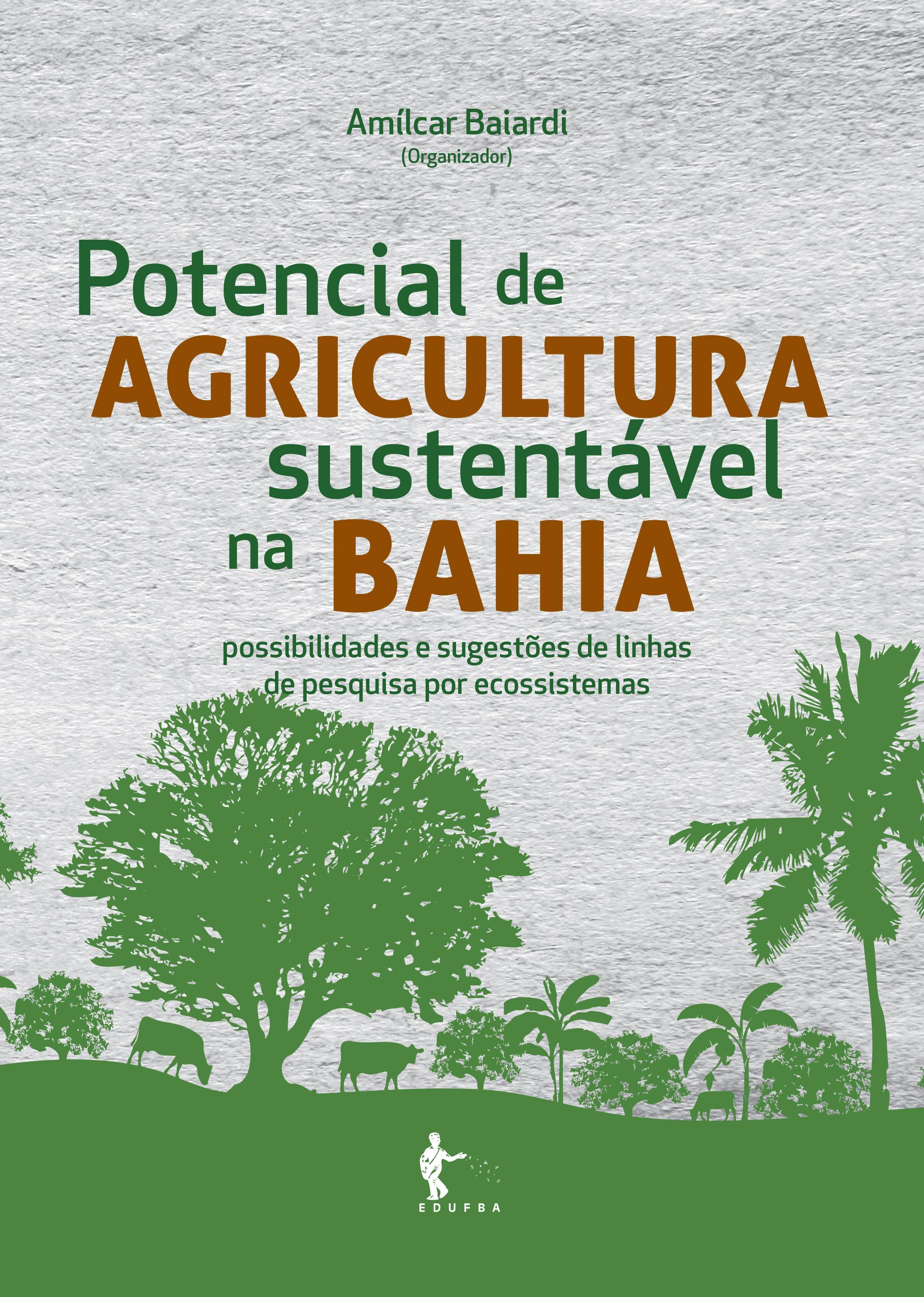 Potencial de agricultura sustentável na Bahia: possibilidades e sugestões de linhas de pesquisa por ecossistemas, livro de Amílcar Baiardi (org.)