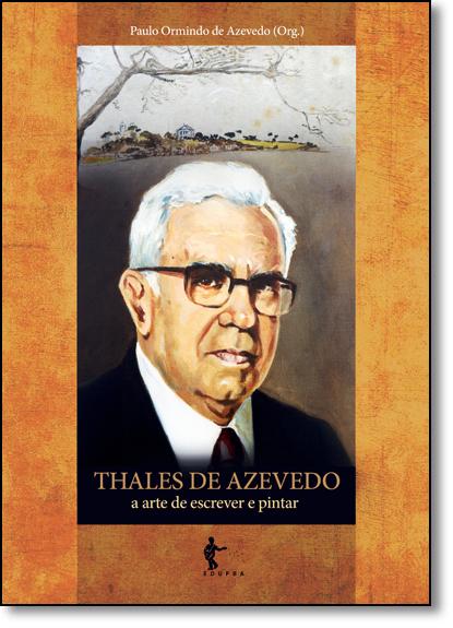Thales de Azevedo: A Arte de Escrever e Pintor, livro de Paulo Ormindo de Azevedo