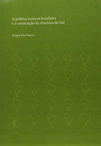 A Politica Externa Brasileira E A Construçao Da America Do Sul, livro de Felippe Silva Ramos
