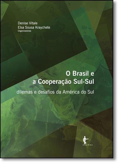 Brasil e a Cooperação Sul-sul, O: Dilemas e Desafios da América do Sul, livro de Denise Vitale
