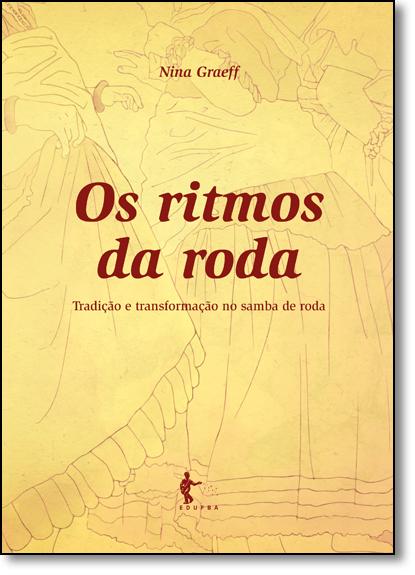 Ritmos da Roda, Os: Tradição e Transformação no Samba de Roda, livro de Nina Graeff