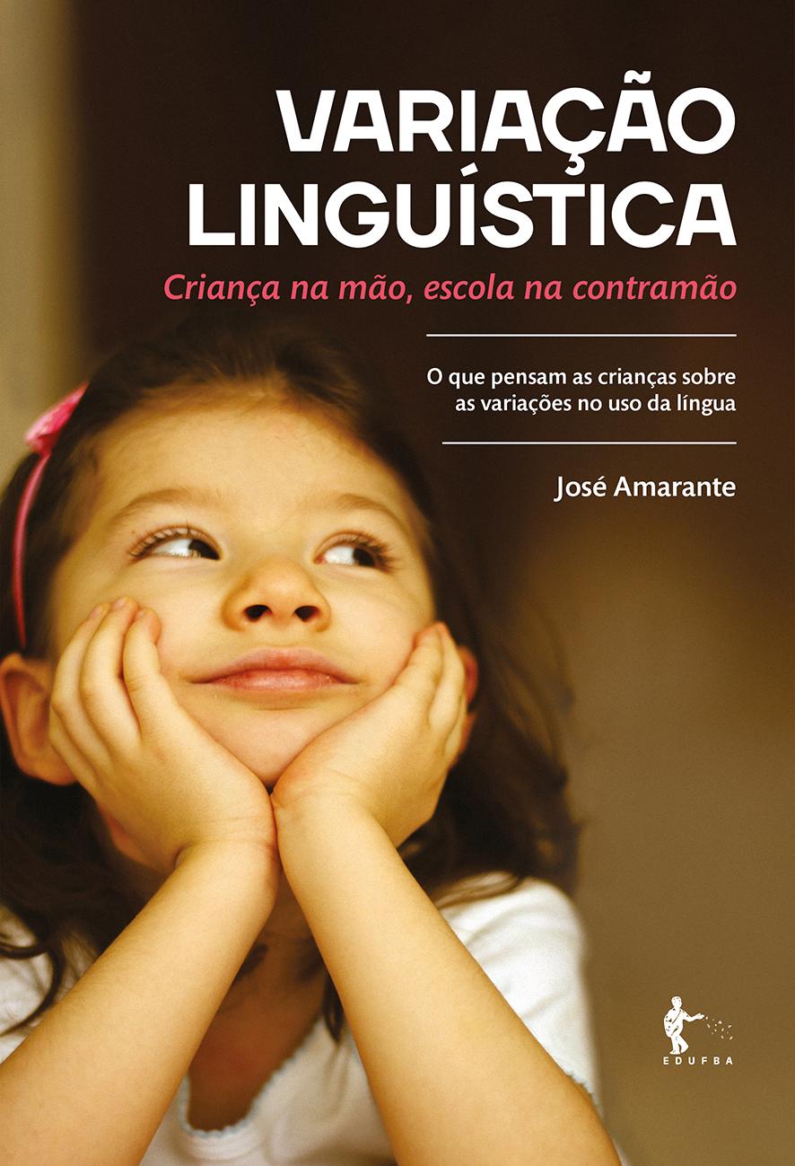 Variação linguística: criança na mão, escola na contramão - O que pensam as crianças sobre as variações no uso da língua, livro de José Amarante