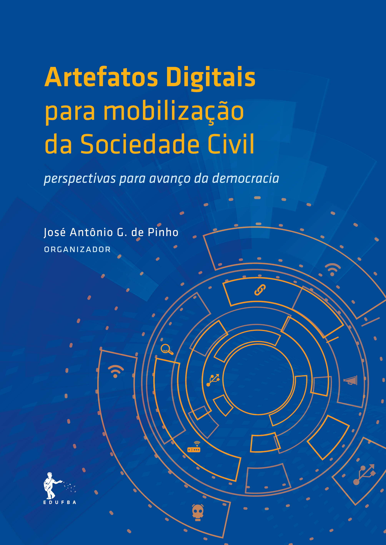 Artefatos digitais para mobilização da sociedade civil: perspectivas para avanço da democracia, livro de José Antônio G. de Pinho (org.)