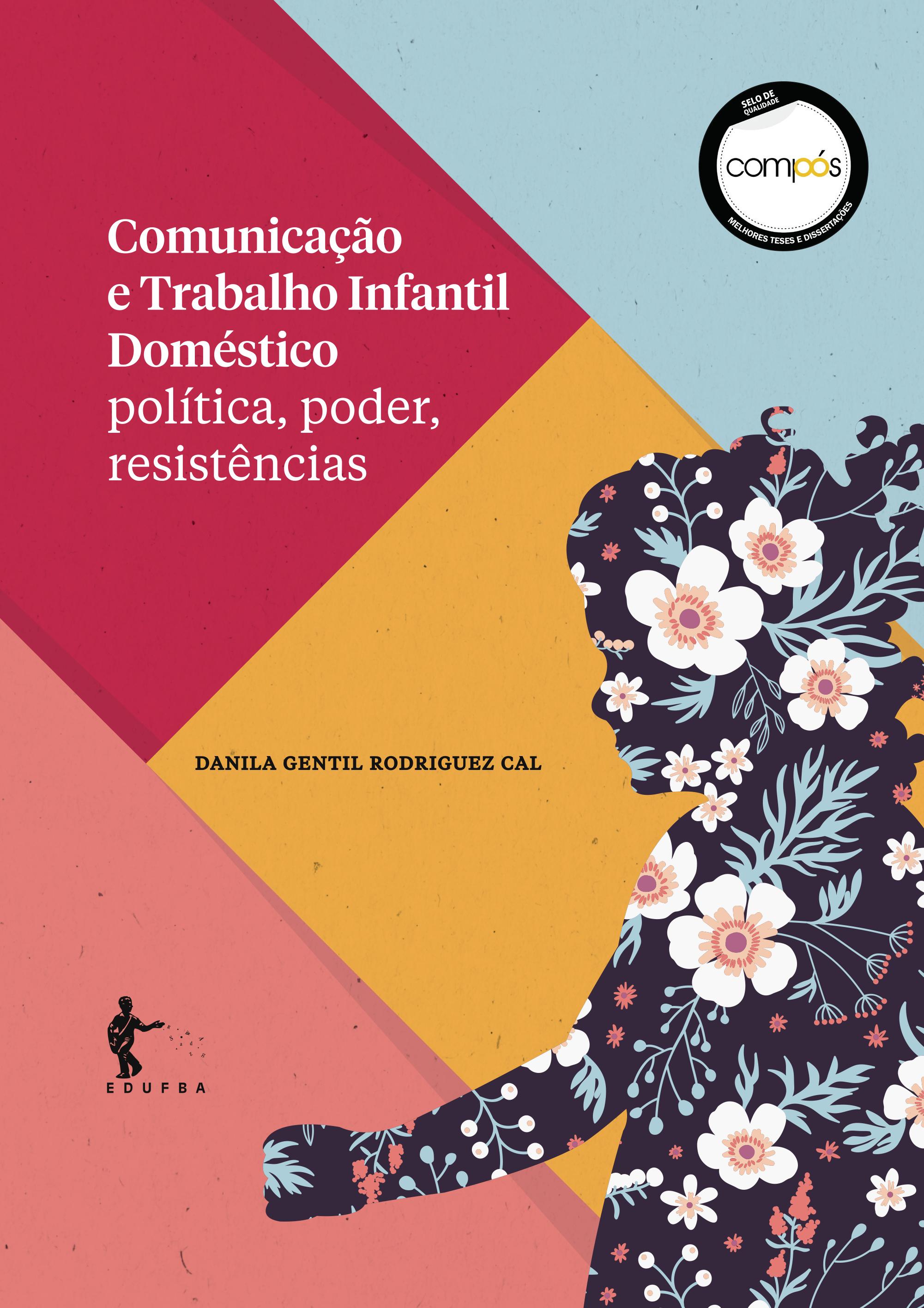 Comunicação e trabalho infantil doméstico: política, poder, resistências, livro de Danila Gentil Rodriguez Cal
