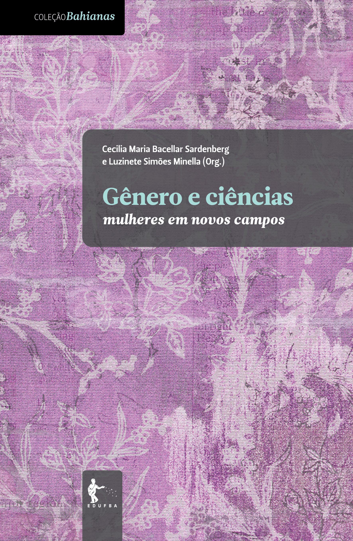 Gênero e Ciências. Mulheres em Novos Campos - Coleção Bahianas, livro de Cecília Maria Bacellar Sardenberg