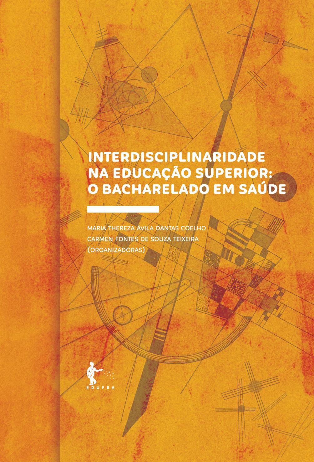 Interdisciplinaridade na Educação Superior: O Bacharelado em Saúde, livro de Maria Thereza Ávila Dantas Coelho