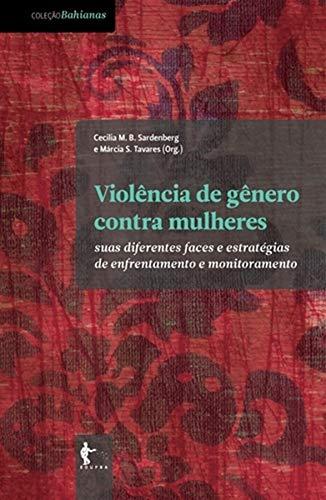 Violência de Gênero Contra Mulheres. Suas Diferentes Faces e Estratégias de Enfrentamento e Monitoramento, livro de Cecília Maria Bacellar Sardenberg