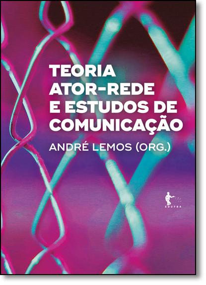 Teoria Atorrede e Estudos de Comunicação, livro de André Lemos