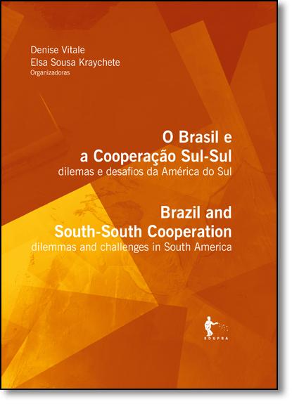 Brasil e a Cooperação Sul-sul, O: Dilemas e Desafios na América do Sul, livro de Denise Vitale