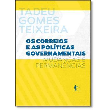 Os Correios e as Políticas Governamentais - Mudanças e Permanências, livro de Tadeu Gomes Teixeira