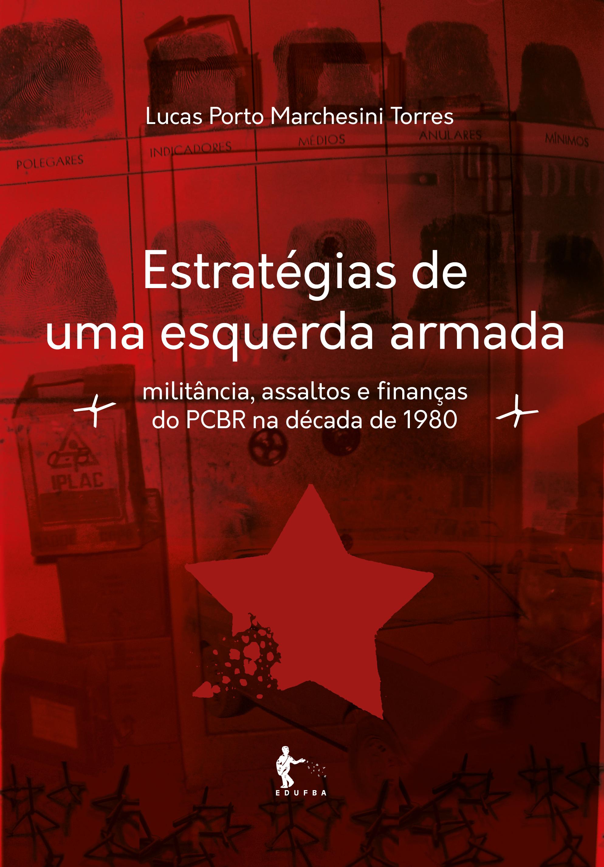 Estratégias de uma esquerda armada: militâncias, assaltos e finanças do PCBR na década de 1980, livro de Lucas Porto Marchesini Torres