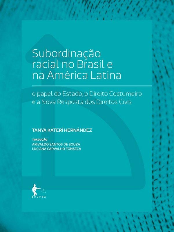 Subordinação Racial no Brasil e na América Latina. O Papel do Estado, o Direito Costumeiro e a Nova Resposta dos Direito, livro de Tanya Katerí Hernández