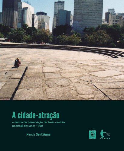 A cidade-atração a norma de preservação de áreas centrais no Brasil dos anos 1990, livro de Márcia SantAnna