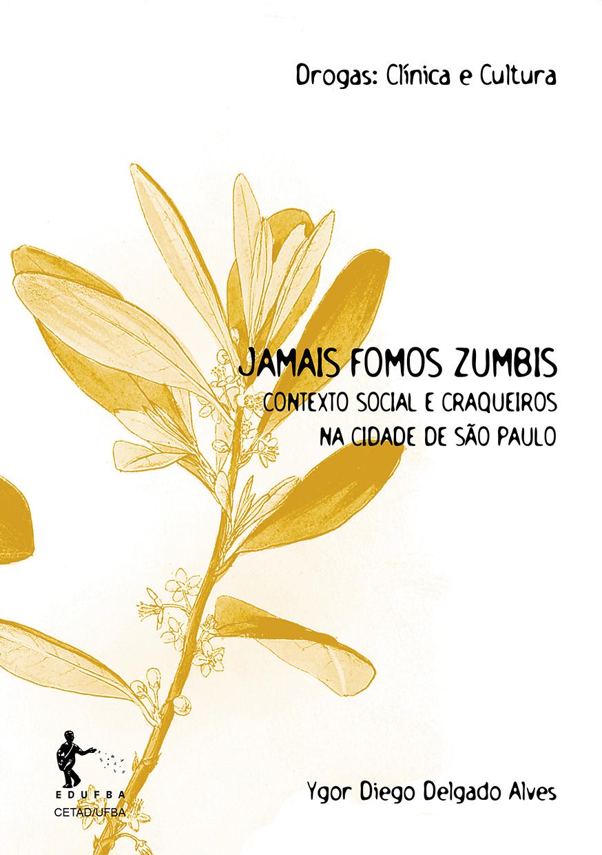Jamais Fomos Zumbis. Contexto Social e Craqueiros na Cidade de São Paulo, livro de Ygor Diego Delgado Alves