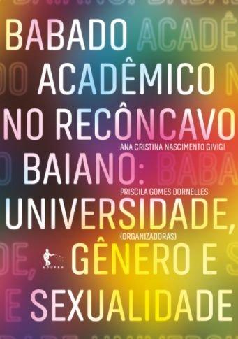 Babado Acadêmico no Recôncavo Baiano. Universidade, Gênero e Sexualidade, livro de Ana Cristina Nascimento Givigi, Priscila Gomes Dornelles