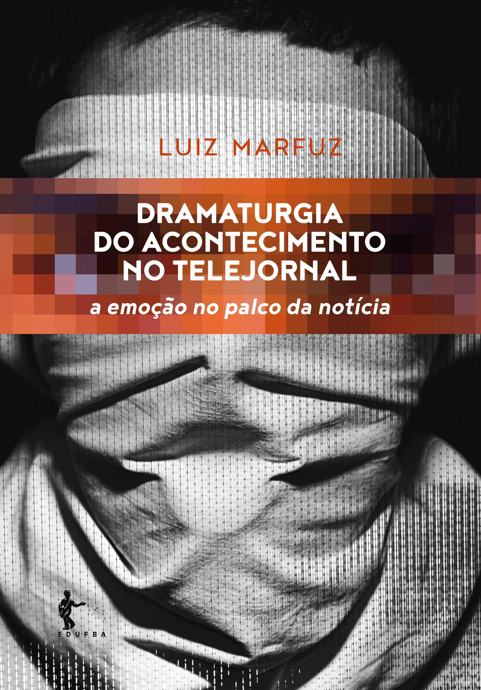 Dramaturgia do Acontecimento no Telejornal. A Emoção no Palco da Notícia, livro de Luiz Marfuz