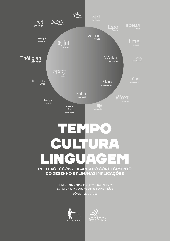 Tempo, cultura, linguagem: reflexões sobre a área do conhecimento do desenho e algumas implicações, livro de Lílian Miranda Bastos Pacheco, Gláucia Maria Costa Trinchão (orgs.)