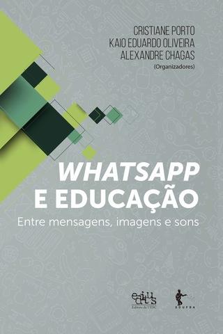 Whatsapp e Educação: entre mensagens, imagens e sons, livro de Cristiane Porto, Kaio Eduardo, Alexandre Chagas
